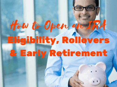 How to Open an IRA—Understand Eligibility, Rollovers, and Early Retirement