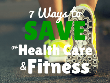 7 Ways to Save on Healthcare and Fitness