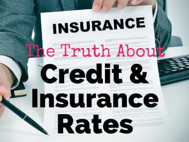 The Truth About Credit and Insurance Rates