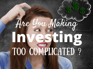 Are You Making Investing Too Complicated?