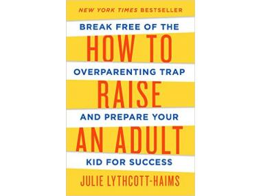 how to raise an adult the overparenting trap