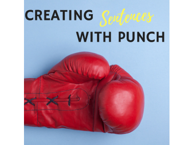 3 Tips for Creating Sentences with Punch