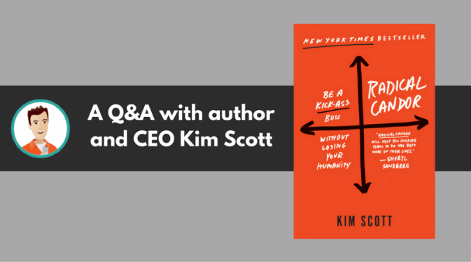 How to Be Radically Candid: Q&A with Kim Scott, Part 1